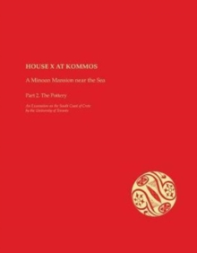 House X at Kommos: A Minoan Mansion Near the Sea : Part 2. The Pottery, Hardback Book