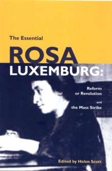The Essential Rosa Luxemburg : Reform or Revolution and the Mass Strike, Paperback Book