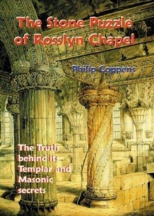 Stone Puzzle of Rosslyn Chapel : The Truth Behind its Templar and Masonic Secrets, Paperback Book
