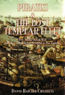 Pirates and the Lost Templar Fleet : The Secret Naval War Between the Templars & the Vatican, Paperback Book