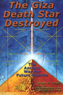 Giza Death Star Destroyed : The Ancient War for Future Science, Paperback Book