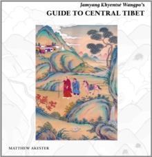 Jamyang Khyentse Wangpo's Guide To Central Tibet, Hardback Book