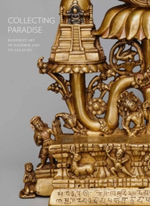Collecting Paradise : Buddhist Art of Kashmir and Its Legacies, Hardback Book