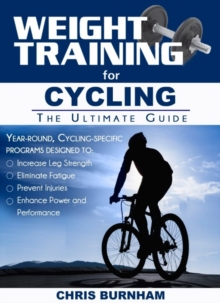 Weight Training for Cycling : The Ultimate Guide, Paperback Book