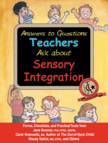 Answers to Questions Teachers Ask About Sensory Integration : Forms, Checklists, and Practical Tools, Paperback / softback Book