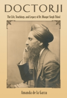 Doctorji : The Life, Teachings & Legacy of Dr Bhagat Singh Thind, Paperback Book
