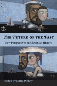 The Future of the Past - New Perspectives on Ukrainian History, Paperback Book