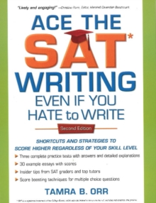 Ace the SAT Writing Even If You Hate to Write : Shortcuts and Strategies to Score Higher Regardless of Your Skill Level, Paperback Book