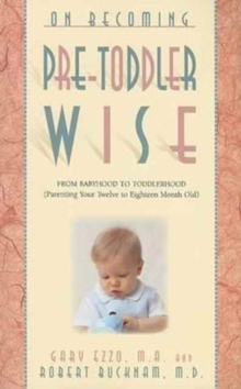 On Becoming Pre-Toddlerwise : From Babyhood to Toddlerhood (Parenting Your Twelve to Eighteen Month Old), Paperback Book