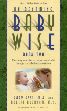 On Becoming Babywise : Parenting Your Five to Twelve-Month-Old Through the Babyhood Transitions Book 2, Paperback Book