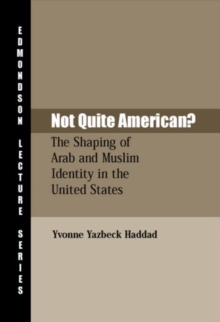 Not Quite American? : The Shaping of Arab and Muslim Identity in the United States, Paperback Book