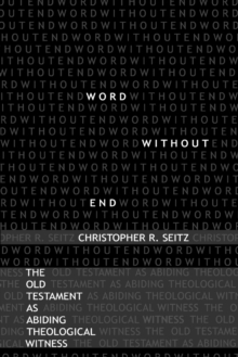 Word Without End : The Old Testament as Abiding Theological Witness, Paperback / softback Book