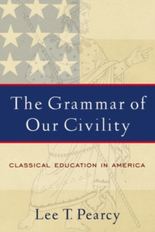Grammar of Our Civility, The : Classical Education in America, Paperback Book
