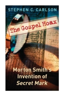 Gospel Hoax, The : Morton Smith's Invention of Secret Mark, Paperback Book