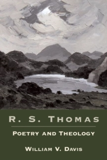 R. S. Thomas : Poetry and Theology, Paperback Book