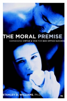 Moral Premise : Harnessing Virtue and Vice for Box Office Success, Paperback Book