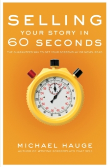 Selling Your Story in 60 Seconds : The Guaranteed Way to Get Your Screenplay or Novel Read, Paperback Book