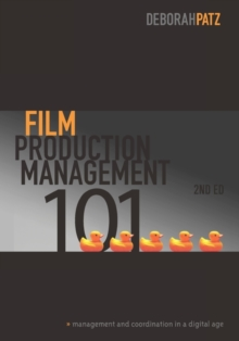 Film Production Management 101 : Management and Coordination in a Digital Age, Paperback / softback Book