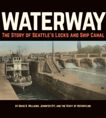 Waterway : The Story of Seattle's Locks and Ship Canal, Paperback Book