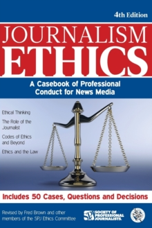 Journalism Ethics : A Casebook of Professional Conduct for News Media, Paperback / softback Book
