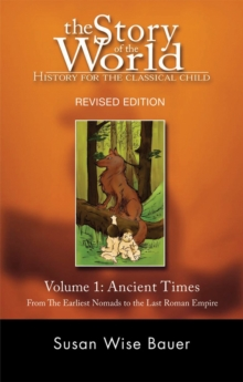 History for the Classical Child: Ancient Times : Volume 1: From the Earliest Nomads to the Last Roman Emperor, Paperback / softback Book