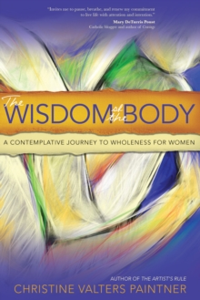 The Wisdom of the Body : A Contemplative Journey to Wholeness for Women, Paperback / softback Book