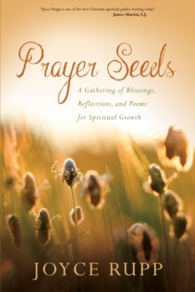 Prayer Seeds : A Gathering of Blessings, Reflections, and Poems for Spiritual Growth, Paperback Book