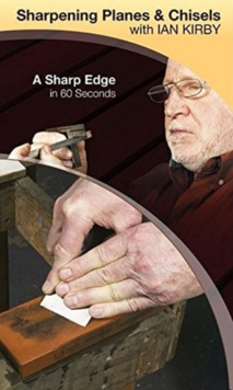 Sharpening Planes & Chisels with Ian Kirby : A Sharp Edge in 60 Seconds, Digital Book