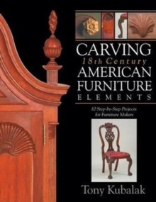 Carving 18th Century American Furniture Elements : 10 Step-by-Step Projects for Furniture Makers, Paperback Book