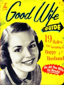 The Good Wife Guide : 19 Rules for Keeping a Happy Husband, Board book Book