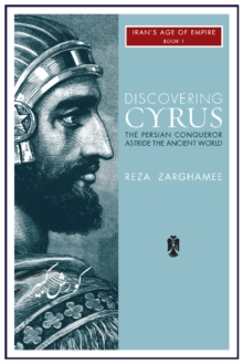 Discovering Cyrus : The Persian Conqueror Astride the Ancient World, Paperback Book