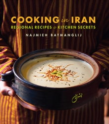 Cooking in Iran : Regional Recipes and Kitchen Secrets, Hardback Book