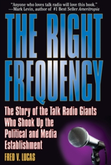Right Frequency : The Story of the Talk Giants Who Shook Up the Political & Media Establishment, Hardback Book