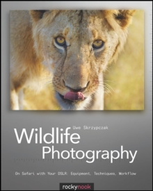 Wildlife Photography : On Safari with Your DSLR Equipment, Techniques, Workflow, Paperback Book