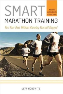 Smart Marathon Training : Run Your Best without Running Yourself Ragged, Paperback Book