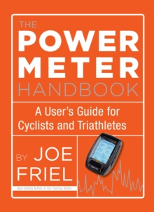 The Power Meter Handbook : A User's Guide for Cyclists and Triathletes, Paperback Book