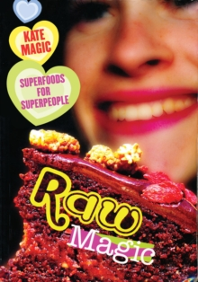 Raw Magic : Superfoods for Superpeople, Paperback Book