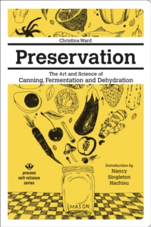 Preservation: The Art And Science Of Canning, Fermentation And Dehydration : The Art and Science of Canning, Fermentation and Dehydration, Paperback Book