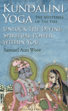 Kundalini Yoga : the Mysteries of Fire : Unlock the Divine Spiritual Power within You, Paperback Book
