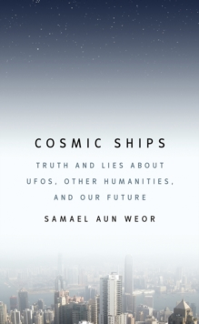 Cosmic Ships : Truth and Lies About Ufos, Other Humanities, and Our Future, Paperback Book