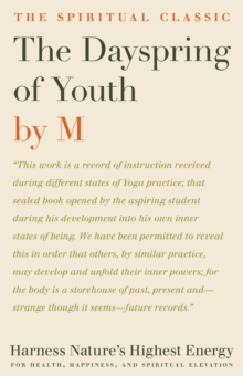Dayspring of Youth : Harness Nature's Highest Energy for Health, Happiness, and Spiritual Elevation, Paperback Book