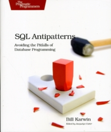 SQL Antipatterns : Avoiding the Pitfalls of Database Programming, Paperback / softback Book