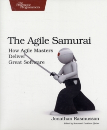 The Agile Samurai : How Agile Masters Deliver Great Software, Paperback Book