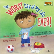 Worst Day of My Life Ever! : My Story of Listening and Following Instructions . or Not!, Paperback Book