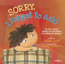 Sorry, I Forgot to Ask! : My Story About Asking for Permission and Making an Apology!, Paperback Book