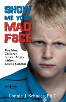 Show Me Your Mad Face : Teaching Children to Feel Angry without Losing Control, Paperback Book