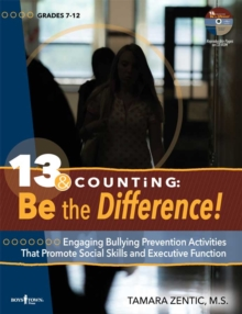 13 & Counting: be the Difference : Engaging Bullying Prevention Activities That Promote Social Skills and Executive Function, Paperback Book