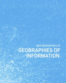 New Geographies, 7 - Geographies of Information, Paperback Book