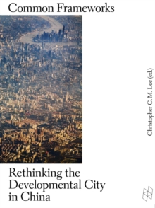 Common Frameworks - Rethinking the Developmental City in China, Paperback Book
