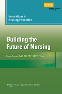 Innovations in Nursing Education : Building the Future of Nursing, Paperback Book